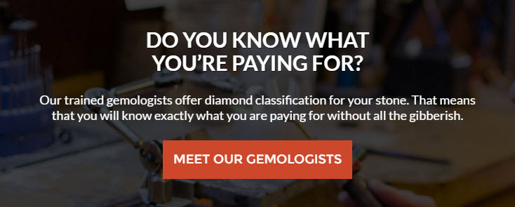 Do you know what you're paying for?  Meet our trained Gemologists