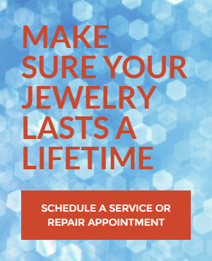 Make Sure Your Jewelry Lasts a Lifetime.  Schedule an Appointment for Service or Repair.